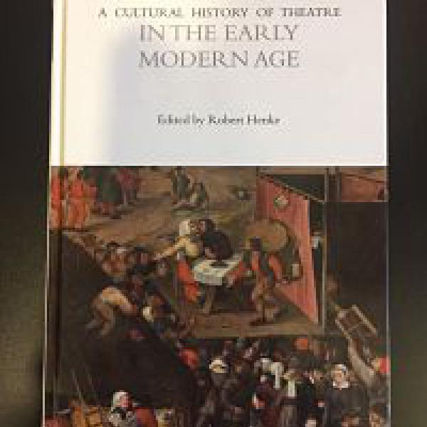 A Cultural History of Theatre in the Early Modern Age, edited by Robert Henke, Professor of Drama, was published in September