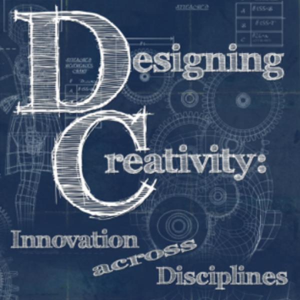 Designing Creativity: Innovation across Disciplines