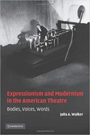 Expressionism and Modernism in the American Theatre Bodies, Voices, Words